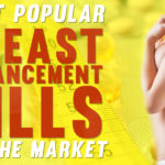 Most Popular Breast Enhancement Pills On the Market