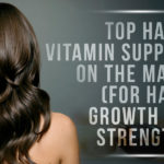 Top Hair Vitamin Supplements On the Market (for Hair Growth and Strength)