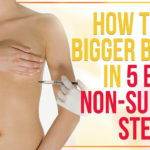5 Ways to Have Larger Breasts without Surgery