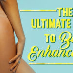 The Ultimate Guide to Butt Enhancement