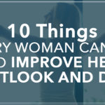 10 Things Every Woman Can Do To Improve Her Outlook And Day